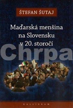 Štefan Šutaj: Maďarská menšina na Slovensku v 20. storočí cena od 224 Kč