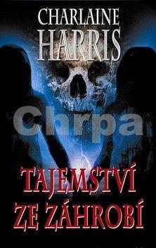 Charlaine Harris: Tajemství ze záhrobí (Harper Connelly Mysteries IV.) cena od 38 Kč