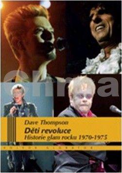 Dave Thompson: Děti revoluce Historie glam rocku 1970–75 cena od 289 Kč