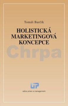Tomáš Barčík: Holistická marketingová koncepce cena od 146 Kč