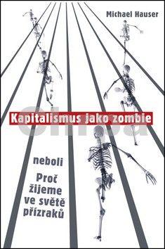 Michael Hauser: Kapitalismus jako zombie neboli Proč žijeme ve světě přízraků cena od 60 Kč