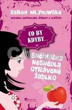 Sarah Mlynowska: CO BY KDYBY: Sněhurka nesnědla otrávené jablko cena od 0 Kč