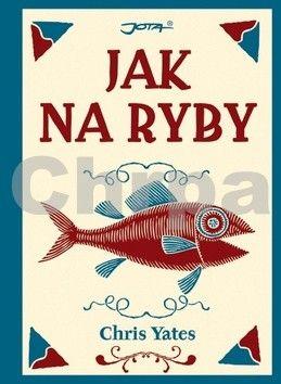 Chris Yates: Jak na ryby cena od 158 Kč
