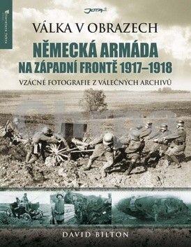 David Bilton: Německá armáda na západní frontě 1917–1918 - Válka v obrazech cena od 134 Kč
