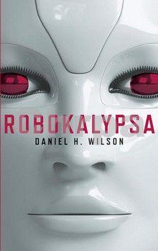 Daniel H. Wilson: Robokalypsa cena od 61 Kč