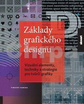 Timothy Samara: Základy grafického designu - Vizuální elementy, techniky a strategie pro tvůrčí grafiky cena od 399 Kč