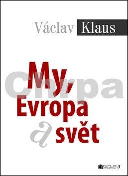 Václav Klaus: Václav Klaus – My, Evropa, svět cena od 169 Kč