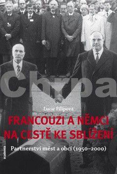 Lucie Filipová: Francouzi a Němci na cestě ke sblížení cena od 346 Kč