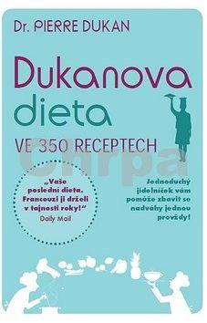 Pierre Dukan: Dukanova dieta ve 350 receptech cena od 206 Kč