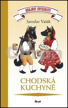 Jaroslav Vašák: Krajové speciality: Chodská kuchyně cena od 148 Kč