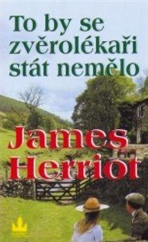 James Herriot: To by se zvěrolékaři stát nemělo - 3. vydání cena od 0 Kč
