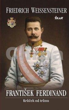 Friedrich Weissensteiner: František Ferdinand cena od 199 Kč
