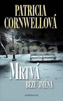 Patricia Cornwell: Mrtvá beze jména cena od 215 Kč