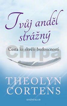 Theolyn Cortens: Tvůj anděl strážný. Cesta ke skvělé budoucnosti cena od 207 Kč