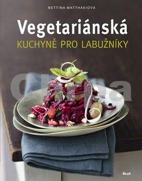 Bettina Matthaei: Vegetariánská kuchyně pro labužníky cena od 317 Kč