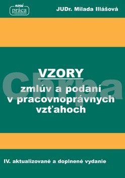 Milada Illášová: Vzory zmlúv a podaní v pracovnoprávnych vzťahoch cena od 336 Kč