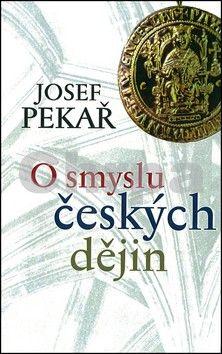 Josef Pekař: O smyslu českých dějin cena od 174 Kč