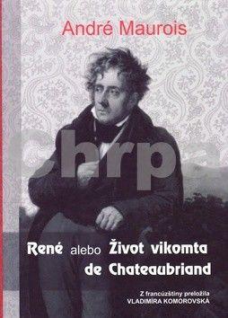 André Maurois: René alebo Život vikomta de Chateaubriand cena od 192 Kč