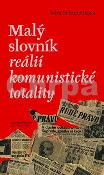 Věra Schmiedtová: Malý slovník reálií komunistické totality cena od 268 Kč