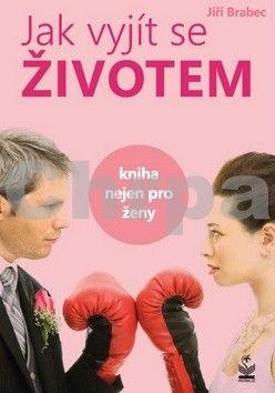 Jiří Brabec: Jak vyjít se životem - Kniha nejen pro ženy cena od 110 Kč