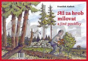 František Kadoch: Až za hrob milovat a jiné povídky cena od 127 Kč