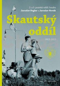 Foglar J., Novák J.: Skautský oddíl 1913–2013 cena od 337 Kč