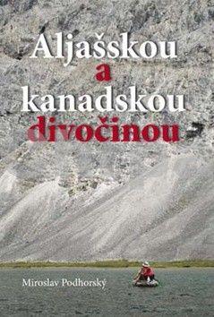 Miroslav Podhorský: Aljašskou a kanadskou divočinou cena od 268 Kč