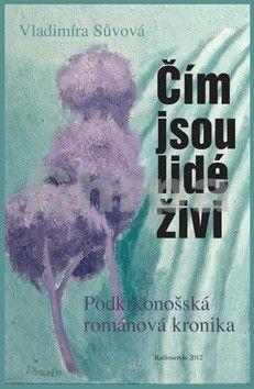 Vladimíra Sůvová: Čím jsou lidé živi - Podkrkonošská románová kronika cena od 171 Kč