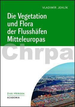 Jehlík Vladimír: Die Vegetation und Flora der Flusshäfen Mitteleuropas cena od 373 Kč
