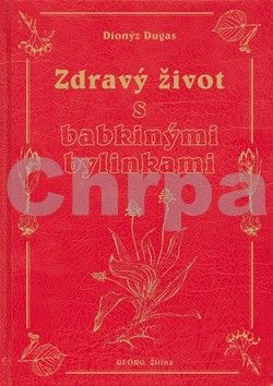 Dionýz Dugas: Zdravý život s babkinými bylinkami cena od 313 Kč