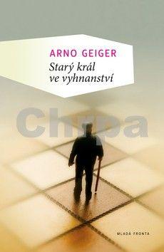 Arno Geiger: Starý král ve vyhnanství cena od 222 Kč