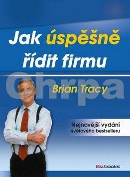 Brian Tracy: Jak úspěšně řídit firmu cena od 198 Kč