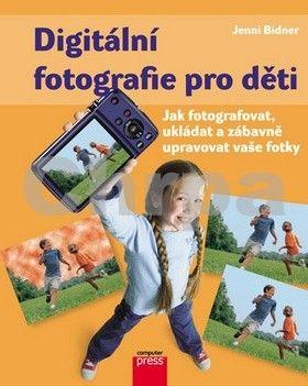 Jenni Bidner: Digitální fotografie pro děti cena od 177 Kč