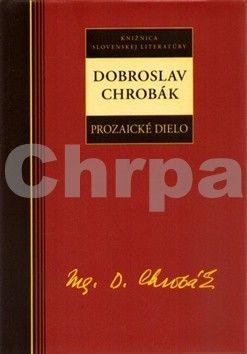 Dobroslav Chrobák: Dobroslav Chrobák Prozaické dielo cena od 125 Kč