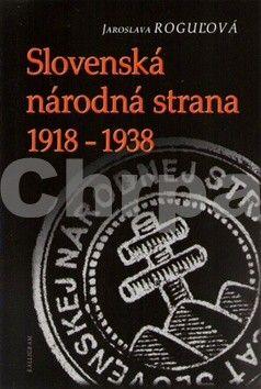 Jaroslava Roguľová: Slovenská národná strana 1918 - 1938 cena od 237 Kč