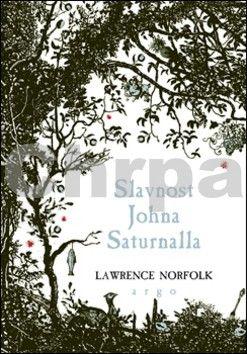 Lawrence Norfolk: Slavnost Johna Saturnalla cena od 274 Kč