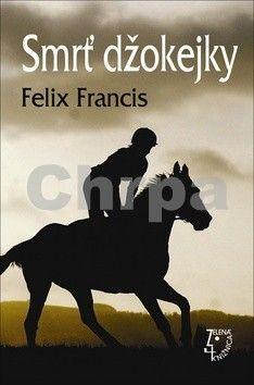 Felix Francis: Smrť džokejky cena od 162 Kč