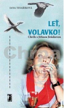 Jana Tesaříková: Leť volavko! - Chvíle s Jiřinou Jiráskovou cena od 97 Kč