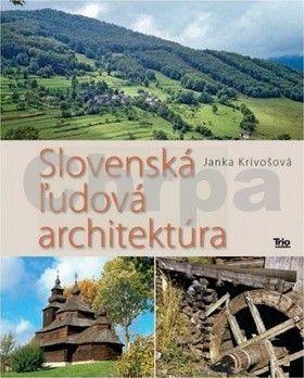 Janka Krivošová: Slovenská ľudová architektúra cena od 0 Kč