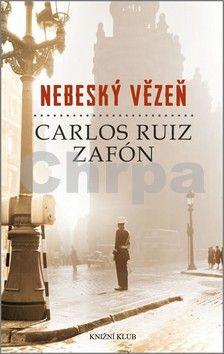 Carlos Ruiz Zafón: Nebeský vězeň cena od 207 Kč