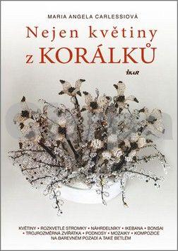 Maria Angela Carlessi: Nejen květiny z korálků cena od 183 Kč