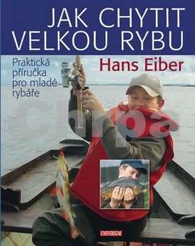 Hans Eiber: Jak chytit velkou rybu: Praktická příručka pro mladé rybáře cena od 88 Kč