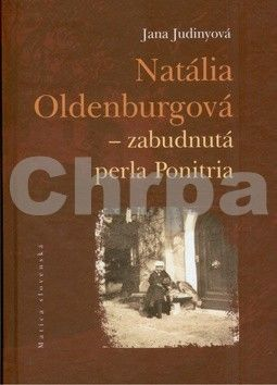 Jana Judinyová: Natália Oldenburgová - zabudnutá perla Ponitria cena od 184 Kč