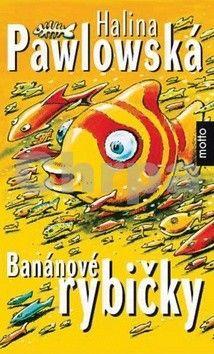 Halina Pawlowská: Banánové rybičky cena od 138 Kč