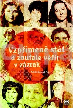 Lenka Šedová: Vzpřímeně stát a zoufale věřit v zázrak cena od 174 Kč