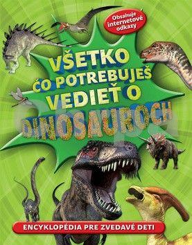 Všetko čo potrebuješ vedieť o dinosauroch cena od 271 Kč