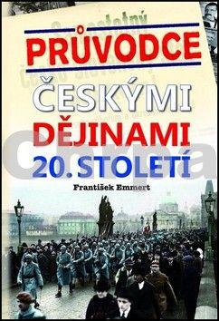 František Emmert: Průvodce českými dějinami 20. století cena od 312 Kč