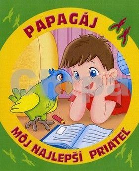 Monica Mitriová Pierrazzi: Môj najlepší priateľ papagáj cena od 97 Kč