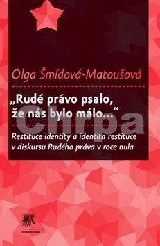 """Olga Matoušová-Šmídová: """"Rudé právo psalo, že nás bylo málo..."""" cena od 268 Kč"""