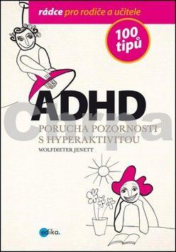 Jenett Wolfdieter, Alice Trojanová: ADHD - 100 tipů pro rodiče a učitele cena od 223 Kč